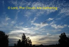 O Lord, The Clouds are Gathering