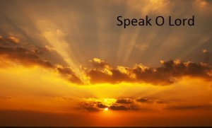Speak O Lord